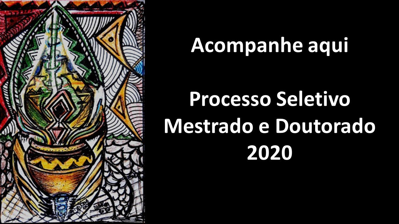 Processo Seletivo de Mestrado e Doutorado 2020 - Acompanhe aqui as etapas do processo
